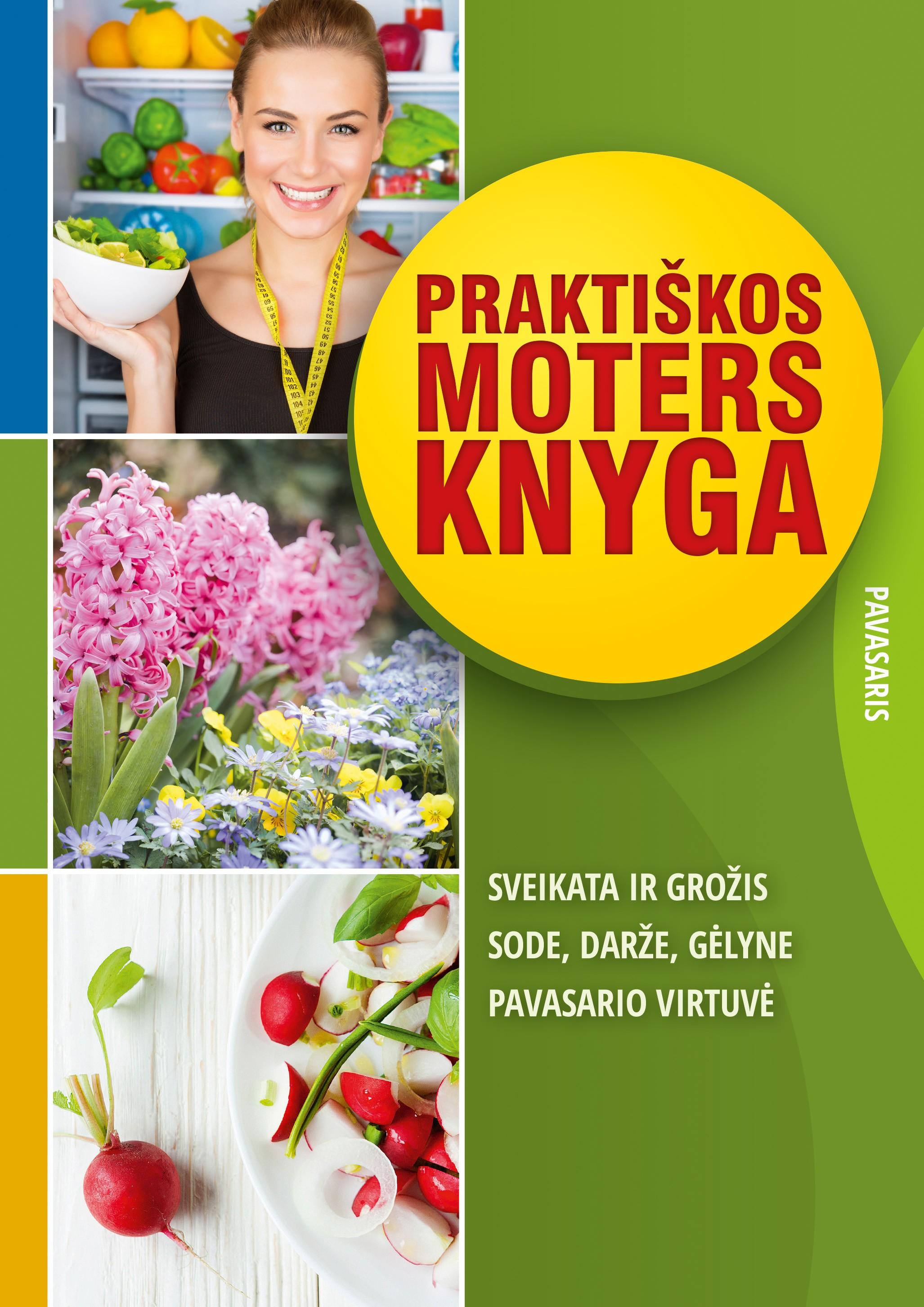 Praktiškos moters knyga : sveikata ir grožis : sode, darže, gėlyne : pavasario virtuvė