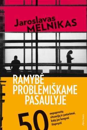 Ramybė problemiškame pasaulyje : 50 nepaprastų situacijų ir patarimai, kaip jas lengvai išspręsti