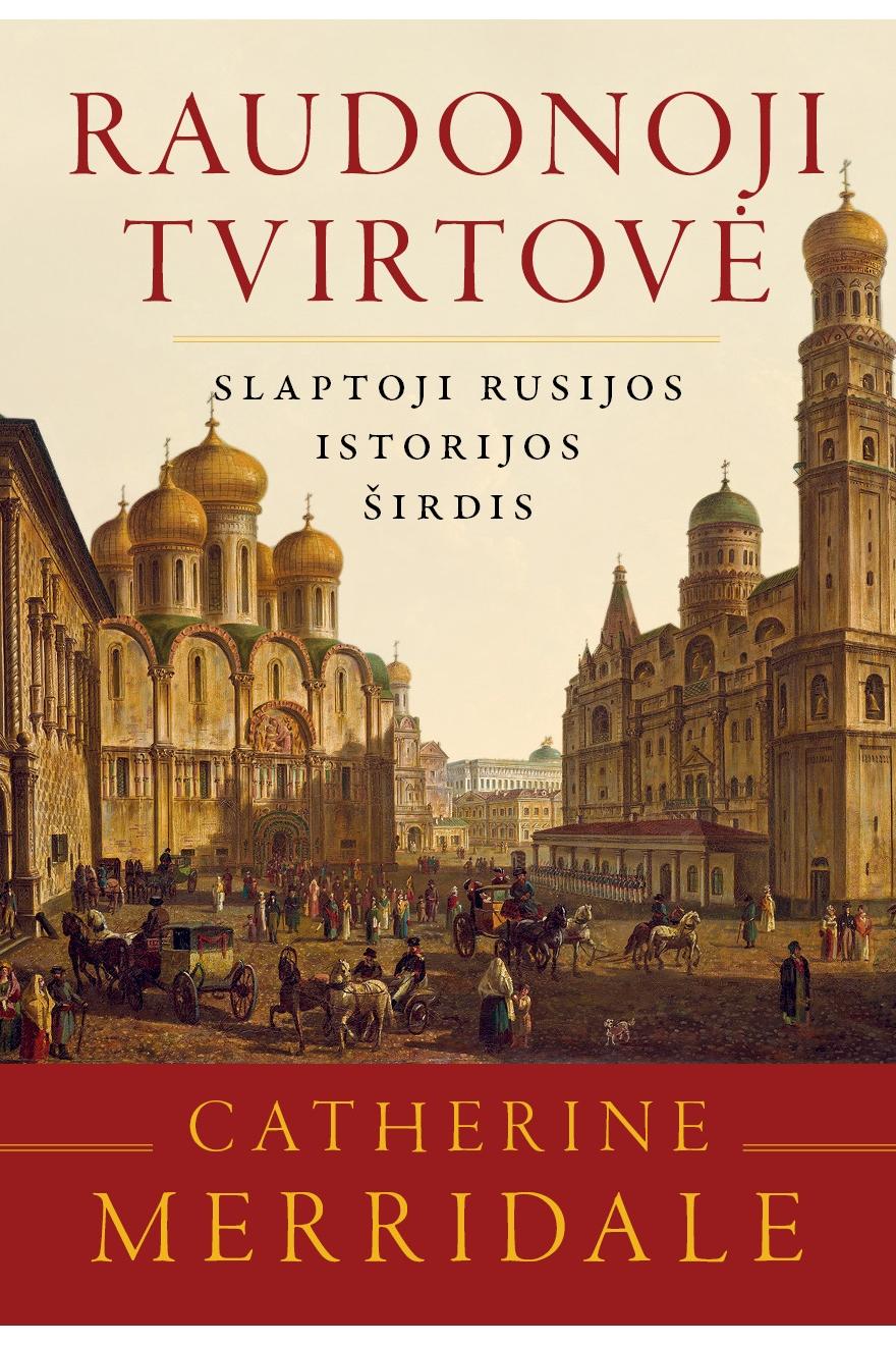 Raudonoji tvirtovė : slaptoji Rusijos istorijos širdis