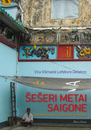 Šešeri metai Saigone : nepamirštamas gyvenimas Vietname