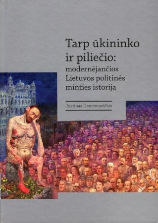 Tarp ūkininko ir piliečio : modernėjančios Lietuvos politinės minties istorija