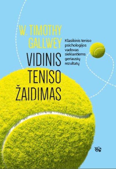 Vidinis teniso žaidimas : klasikinis teniso psichologijos vadovas siekiantiems geriausių rezultatų