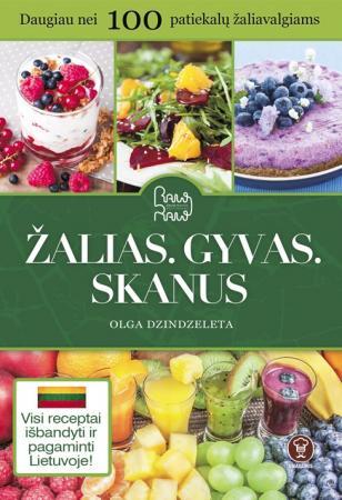 Žalias, gyvas, skanus : daugiau nei 100 patiekalų žaliavalgiams