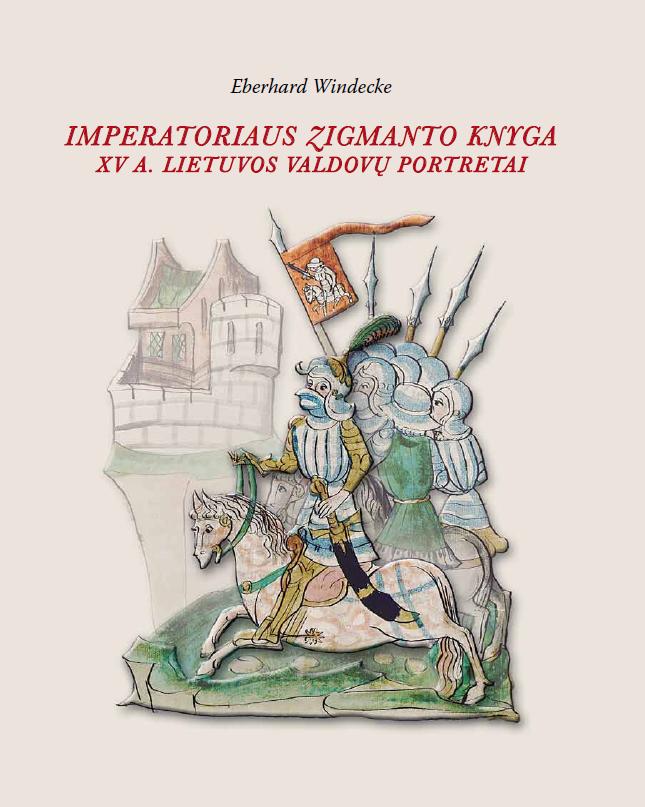 Imperatoriaus Zigmanto knyga. XV a. Lietuvos valdovų portretai : pasakojimai ir vaizdai