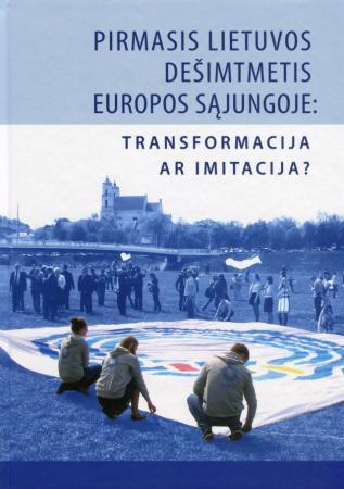 Pirmasis Lietuvos dešimtmetis Europos Sąjungoje: transformacija ar imitacija?