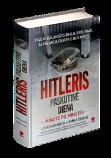 Hitleris : paskutinė diena minutė po minutės