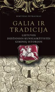 Galia ir tradicija : Lietuvos Didžiosios Kunigaikštystės giminių istorijos