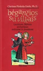 Bėgančios su vilkais : Laukinės Moters archetipas mituose ir pasakose