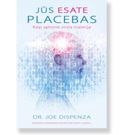 Jūs esate placebas : kaip sąmonė virsta materija