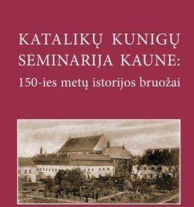 Katalikų kunigų seminarija Kaune : 150-ies metų istorijos bruožai