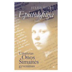 Epistolofilija : užrašytas Onos Šimaitės gyvenimas