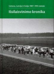 Išsilaisvinimo kronika : Lietuva, Latvija ir Estija 1987-1993 metais