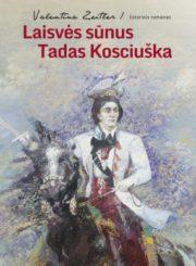 Laisvės sūnus Tadas Kosciuška : kovotojas už JAV, Lenkijos ir Lietuvos laisvę