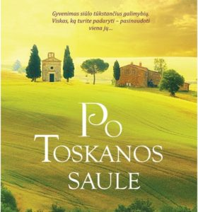 Po Toskanos saule : Italijoje kaip namie