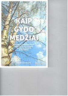 Kaip gydo medžiai : Eugenijos Šimkūnaitės ir šiandienos vaistininkų, žolininkų patirtis ir patarimai