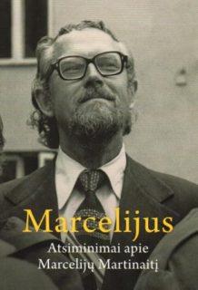 Marcelijus : atsiminimai apie Marcelijų Martinaitį