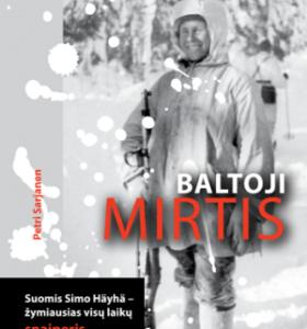 Baltoji mirtis : suomis Simo Häyhä – žymiausias visų laikų snaiperis