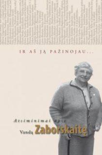 Ir aš ją pažinojau… : atsiminimai apie Vandą Zaborskaitę