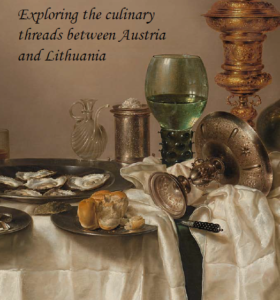 Tasting historical Europe : exploring the culinary threads between Austria and Lithuania