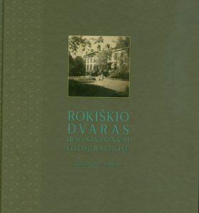 Rokiškio dvaras ir jo savininkai fotografijose XIX a. pab. – 1940 m. : katalogas