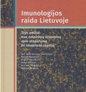 Imunologijos raida Lietuvoje : trys amžiai: nuo empirinių užuominų apie atsparumą iki imuniteto tyrimų