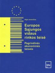 Europos Sąjungos vidaus rinkos teisė : pagrindinės ekonominės laisvės