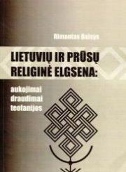 Lietuvių ir prūsų religinė elgsena : aukojimai, draudimai, teofanijos