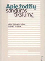 Apie žodžių sandūros tikslumą : Juditos Vaičiūnaitės lyrikos vertimai ir vertinimai