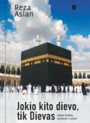 Jokio kito dievo, tik Dievas : islamo ištakos, evoliucija ir ateitis