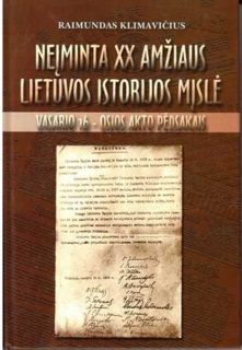 Neįminta XX amžiaus Lietuvos istorijos mįslė : Vasario 16-osios akto pėdsakais