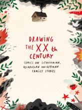 Drawing the XXth century : comics on Lithuanian, Belarusian and German family stories