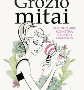 Grožio mitai : visa tiesa apie kosmetiką ir grožio priemones