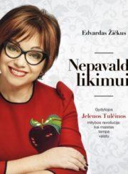 Nepavaldi likimui : gydytojos Jelenos Tulčinos mitybos revoliucija: kai maistas tampa vaistu