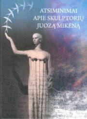 Atsiminimai apie skulptorių Juozą Mikėną