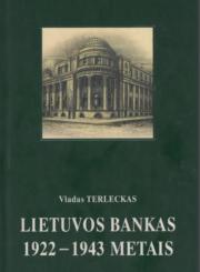 Lietuvos bankas 1922-1943 metais : kūrimo ir veiklos studija