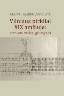 Vilniaus pirkliai XIX amžiuje: statusas, veikla, galimybės