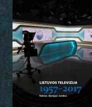 Lietuvos televizija, 1957-2017 : faktai, kūrėjai, laidos