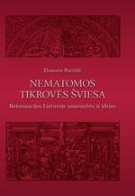 Nematomos tikrovės šviesa : Reformacijos Lietuvoje asmenybės ir idėjos