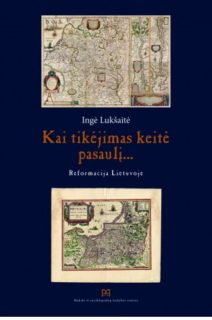 Kai tikėjimas keitė pasaulį… : Reformacija Lietuvoje