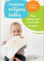 Trisdešimt milijonų žodžių : kaip kalbėjimasis lavina vaiko smegenis : būk dėmesingas, daugiau kalbėk, aš tau, tu man