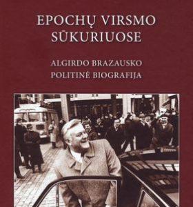 Epochų virsmo sūkuriuose : Algirdo Brazausko politinė biografija
