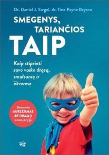Smegenys, tariančios TAIP : kaip stiprinti savo vaiko drąsą, smalsumą ir ištvermę