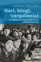 Geri, blogi, vargdieniai : Č. Sugihara ir Antrojo pasaulinio karo pabėgėliai Lietuvoje
