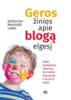 Geros žinios apie blogą elgesį : kodėl šiuolaikiniai vaikai kur kas mažiau drausmingi ir ką dėl to daryti