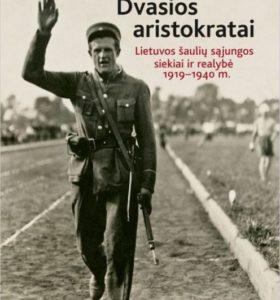 Dvasios aristokratai : Lietuvos šaulių sąjungos siekiai ir realybė 1919–1940 m.