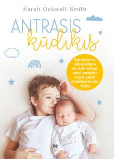 Antrasis kūdikis : kaip susidoroti su antruoju nėštumu bei sukurti laimingus namus pirmagimiui ir greitai pasaulį išvysiančiam antrajam mažyliui