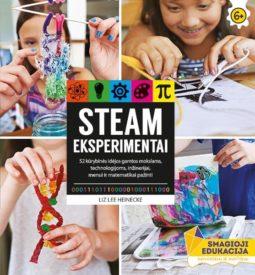STEAM eksperimentai : 52 kūrybinės idėjos gamtos mokslams, technologijoms, inžinerijai, menui ir matematikai pažinti