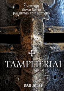 Tamplieriai : šventųjų Dievo karių pakilimas ir nuopuolis
