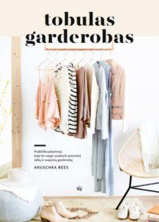 Tobulas garderobas : praktiški patarimai, kaip be vargo susikurti asmeninį stilių ir svajonių garderobą