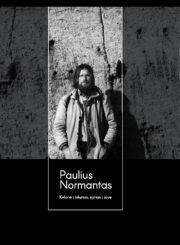 Rytai – Vakarai. [T.] 13: Paulius Normantas: kelionė į tolumas, ėjimas į save